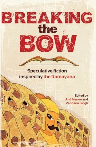 Breaking the Bow: Speculative Fiction inspired by Ramayana